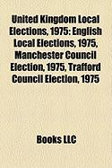 United Kingdom Local Elections, 1975: English Local Elections, 1975, Manchester Council Election, 1975, Trafford Council Election, 1975