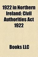 1922 in Northern Ireland: Civil Authorities ACT 1922