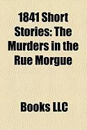 1841 Short Stories (Study Guide): The Murders in the Rue Morgue, a Descent Into the Maelstrom, Never Bet the Devil Your Head, the Swineherd