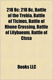 218 BC: 218 BC deaths, 218 BC establishments, Battle of the Trebia, Piacenza, Battle of Ticinus, Cremona, Battle of Rhone Crossing - Source: Wikipedia