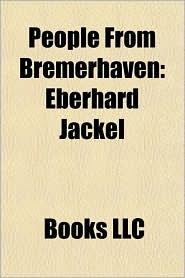 People From Bremerhaven: Eberhard J ckel, Lale Andersen, Adolf Butenandt, Egon Coordes, Corinna Harney, Uwe Beckmeyer, D.D. Lewis