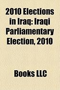 2010 Elections in Iraq: Iraqi Parliamentary Election, 2010