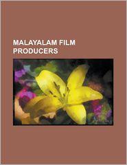 Malayalam Film Producers: Bala (Actor), Dileep (Actor), Kunchacko, Lal Jose, Listin Stephen, Madhu (Actor), Mammootty, Maniyanpilla Raju, Menaka - Source Wikipedia, LLC Books (Editor)
