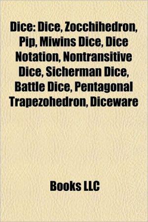 Dice: Dice games, Craps, Zocchihedron, Chuck-a-luck, Hazard, Passe-dix, Pip, Barber's pole, Liar's dice, Zonk, Yahtzee