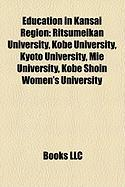 Education in Kansai Region: Ritsumeikan University, Kobe University, Kyoto University, Mie University, Kobe Shoin Women's University