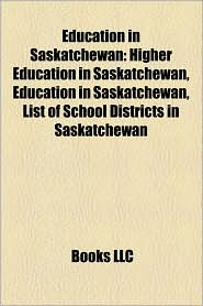 Education in Saskatchewan: Education in Prince Albert, Saskatchewan, Education in Regina, Saskatchewan, Education in Saskatoon - Source: Wikipedia