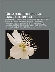 Educational Institutions Established In 1844 - Books Llc