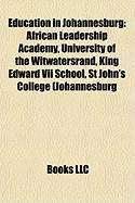 Education in Johannesburg: African Leadership Academy, University of the Witwatersrand, King Edward VII School, St John's College (Johannesburg