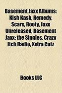 Basement Jaxx Albums: Kish Kash, Remedy, Scars, Rooty, Jaxx Unreleased, Basement Jaxx: The Singles, Crazy Itch Radio, Xxtra Cutz