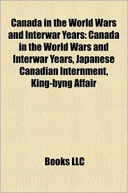 Canada In The World Wars And Interwar Years - Books Llc