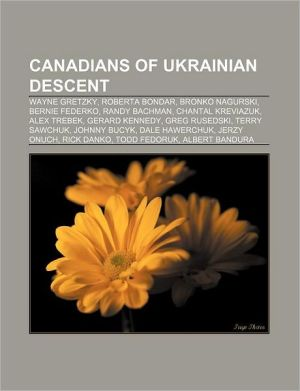 Canadians of Ukrainian descent: Wayne Gretzky, Roberta Bondar, Bronko Nagurski, Bernie Federko, Randy Bachman, Chantal Kreviazuk, Alex Trebek
