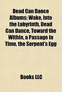 Dead Can Dance Albums: Wake, Into the Labyrinth, Dead Can Dance, Toward the Within, a Passage in Time, the Serpent's Egg
