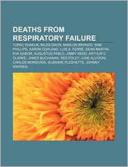Deaths From Respiratory Failure - Books Llc