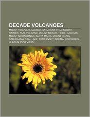 Decade Volcanoes - Books Llc