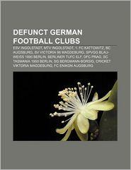 Defunct German Football Clubs - Books Llc