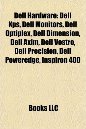 Dell hardware: Dell laptops, Dell Inspiron, Dell Latitude, Dell XPS, List of Dell PowerEdge Servers, Dell monitors, Dell OptiPlex