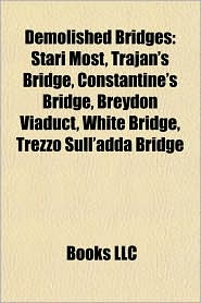 Demolished bridges: Demolished bridges in the United States, Gudgeonville Covered Bridge, James River Bridge, Woodrow Wilson Bridge, Stari Most - Source: Wikipedia