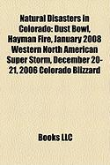 Natural Disasters in Colorado: Dust Bowl, Hayman Fire, January 2008 Western North American Super Storm, December 20-21, 2006 Colorado Blizzard