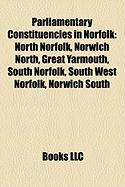Parliamentary Constituencies in Norfolk: North Norfolk, Norwich North, Great Yarmouth, South Norfolk, Norwich South, South West Norfolk