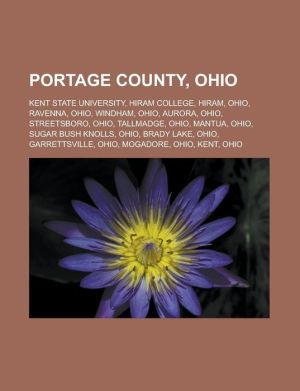 Portage County, Ohio: Kent State University, Hiram College, Hiram, Ohio, Ravenna, Ohio, Windham, Ohio, Aurora, Ohio, Streetsboro, Ohio, Tallmadge, Ohio, Mantua, Ohio, Sugar Bush Knolls, Ohio, Brady Lake, Ohio, Garrettsville, Ohio