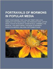 Portrayals of Mormons in popular media: Paint Your Wagon, They Call Me Trinity, Big Love, Riders of the Purple Sage, The Parafaith War, Latter Days, A Study in Scarlet, Doom novels, Cannibal! The Musical, The Great Brain - Source: Wikipedia