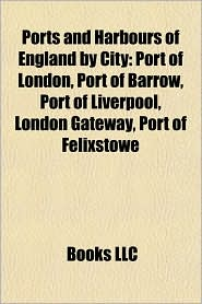 Ports and harbours of England by city: Port of Hull, History of the Port of Southampton, Port of London, Port of Barrow, Port of Liverpool - Source: Wikipedia