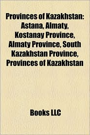 Provinces Of Kazakhstan - Books Llc