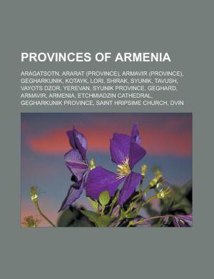 Provinces of Armenia: Aragatsotn, Ararat (province), Armavir (province), Gegharkunik, Kotayk, Lori, Shirak, Syunik, Tavush, Vayots Dzor, Yerevan, Syunik Province, Geghard, Armavir, Armenia, Etchmiadzin Cathedral, Gegharkunik Province