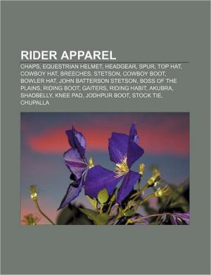 Rider apparel: Chaps, Equestrian helmet, Headgear, Spur, Top hat, Cowboy hat, Breeches, Stetson, Cowboy boot, Bowler hat