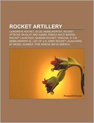 Rocket Artillery: Congreve Rocket, Scud, Nebelwerfer, Rocket Attacks on Eilat and Aqaba, Pinaka Multi Barrel Rocket Launcher, Qassam Roc - Source Wikipedia, LLC Books (Editor)