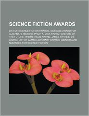 Science Fiction Awards: List of Science Fiction Awards, Sidewise Award for Alternate History, Philip K. Dick Award, Writers of the Future