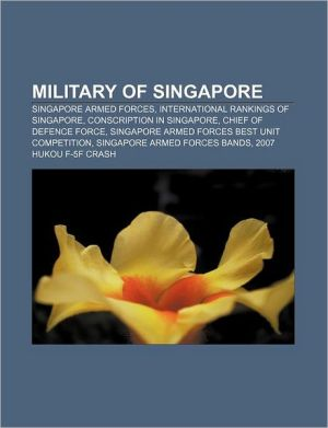 Military of Singapore: Singapore Armed Forces, International rankings of Singapore, Conscription in Singapore, Chief of Defence Force