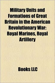 Military Units And Formations Of Great Britain In The American Revolutionary War - Books Llc