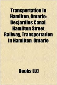 Transportation in Hamilton, Ontario: Roads in Hamilton, Ontario, James Street, Hamilton Street Railway, Burlington Street, Desjardins Canal - Source: Wikipedia
