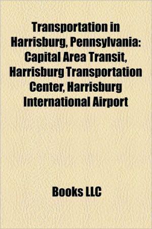 Transportation In Harrisburg, Pennsylvania - Books Llc