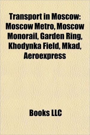 Transport in Moscow: Airports in Moscow, Bridges in Moscow, Moscow Metro, Moscow ring roads, Railway stations in Moscow, Streets in Moscow