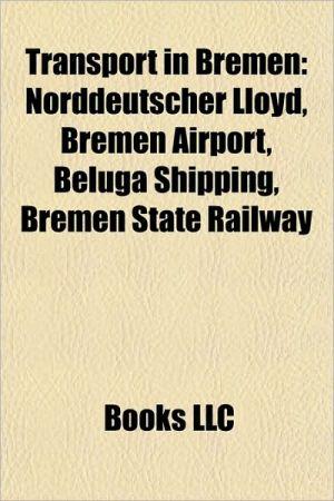 Transport in Bremen: Railway lines in Bremen, Railway stations in Bremen, Roads in Bremen, Transport in Bremen (city), Norddeutscher Lloyd