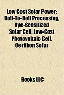 Low Cost Solar Power: Roll-To-Roll Processing, Dye-Sensitized Solar Cell, Low-Cost Photovoltaic Cell, Oerlikon Solar