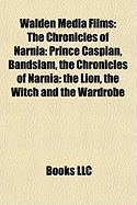 Walden Media Films: The Chronicles of Narnia: Prince Caspian, Bandslam, the Chronicles of Narnia: The Lion, the Witch and the Wardrobe