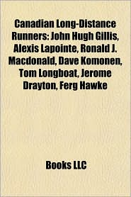 Canadian Long-Distance Runners: John Hugh Gillis - Books LLC (Editor)