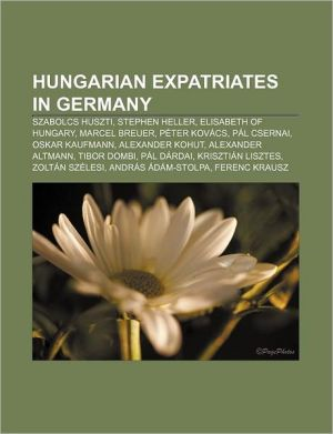 Hungarian expatriates in Germany: Szabolcs Huszti, Stephen Heller, Elisabeth of Hungary, Marcel Breuer, P ter Kov cs, P l Csernai