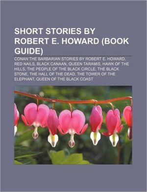 Short stories by Robert E. Howard (Book Guide): Conan the Barbarian stories by Robert E. Howard, Red Nails, Black Canaan, Queen Taramis