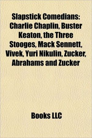 Slapstick comedians: Charlie Chaplin, Buster Keaton, The Three Stooges, Mack Sennett, Vivek, Neville Kennard, Yuri Nikulin, Fred Evans, Zucker