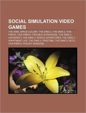 Social simulation video games: The Sims, Space Colony, The Sims 3, The Sims 2, Viva Pi ata, Viva Pi ata: Trouble in Paradise