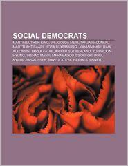 Social democrats: Martin Luther King, Jr, Golda Meir, Tarja Halonen, Martti Ahtisaari, Rosa Luxemburg, Johann Hari, Ra l Alfons n, Tarek Fatah - Source: Wikipedia