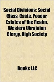 Social divisions: Social class, Caste, Estates of the realm, Poseur, Western Ukrainian Clergy, High society, Social risk positions - Source: Wikipedia