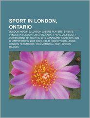 Sport In London, Ontario - Books Llc