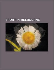 Sport in Melbourne: 1956 Summer Olympics, Melbourne Rebels, 2006 Commonwealth Games, 2005 World Artistic Gymnastics Championships - Source Wikipedia, LLC Books (Editor)