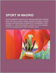 Sport in Madrid: CB Estudiantes, Intervi FS, Madrid Masters, Madrid bids for the Olympic Games, Madrid football teams, Spanish International Badminton Tournament, Real Madrid C.F, Atl tico Madrid, Getafe CF, Real Madrid Castilla - Source: Wikipedia