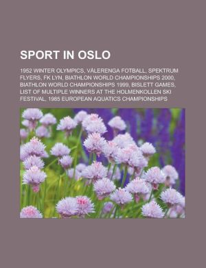 Sport in Oslo: 1952 Winter Olympics, V lerenga Fotball, Spektrum Flyers, FK Lyn, Biathlon World Championships 2000, Biathlon World Championships 1999, Bislett Games, List of multiple winners at the Holmenkollen Ski Festival